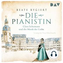 Die Pianistin - Clara Schumann und die Musik der Liebe (Gekürzt)