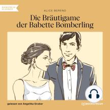 Die Bräutigame der Babette Bomberling (Ungekürzt)