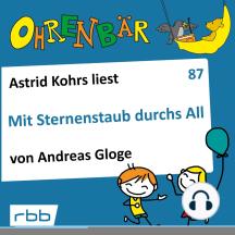 Ohrenbär - eine OHRENBÄR Geschichte, 8, Folge 87: Mit Sternenstaub durchs All (Hörbuch mit Musik)