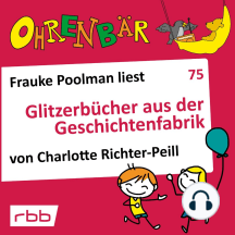 Ohrenbär - eine OHRENBÄR Geschichte, 7, Folge 75: Glitzerbücher aus der Geschichtenfabrik (Hörbuch mit Musik)