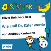 Ohrenbär - eine OHRENBÄR Geschichte, 7, Folge 68: Wie Emil Dr. Käfer wurde (Hörbuch mit Musik)
