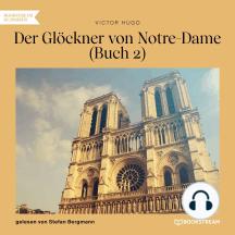 Der Glöckner von Notre-Dame, Buch 2 (Ungekürzt)