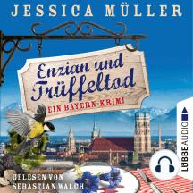 Enzian und Trüffeltod - Ein Bayern-Krimi - Hauptkommissar Hirschberg, Band 4 (Ungekürzt)