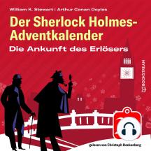 Die Ankunft des Erlösers - Der Sherlock Holmes-Adventkalender, Folge 20 (Ungekürzt)