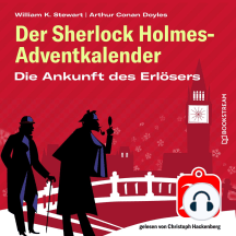 Die Ankunft des Erlösers - Der Sherlock Holmes-Adventkalender, Folge 22 (Ungekürzt)