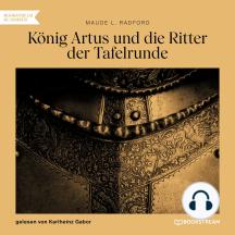 König Artus und die Ritter der Tafelrunde (Gekürzt)