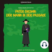 Pater Brown: Der Mann in der Passage (Ungekürzt)