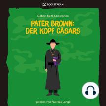 Pater Brown: Der Kopf Cäsars (Ungekürzt)