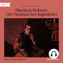 Sherlock Holmes: Der Daumen des Ingenieurs (Ungekürzt)