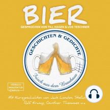 Bier - Geschichten und Gedichte frisch aus dem Brauhaus (ungekürzt)