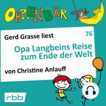 Ohrenbär - eine OHRENBÄR Geschichte, 7, Folge 76: Opa Langbeins Reise zum Ende der Welt (Hörbuch mit Musik)