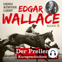 Der Preller - Gerd Köster liest Edgar Wallace - Kurzgeschichten Teil 1, Band 3 (Unabbreviated)