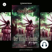 H. P. Lovecrafts Schriften des Grauens, Folge 6: Der dunkle Fremde (Ungekürzt)