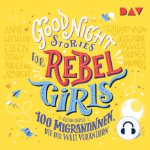100 Migrantinnen, die die Welt verändern - Good Night Stories for Rebel Girls, Band 3 (Ungekürzt)