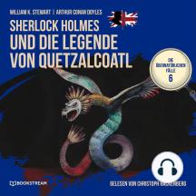 Sherlock Holmes und die Legende von Quetzalcoatl - Die übernatürlichen Fälle, Folge 6 (Ungekürzt)