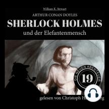 Sherlock Holmes und der Elefantenmensch - Die neuen Abenteuer, Folge 19 (Ungekürzt)