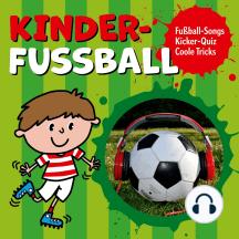 Kinder-Fussball - Fussball-Songs + Kicker-Quiz + coole Tricks