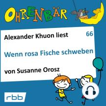 Ohrenbär - eine OHRENBÄR Geschichte, 6, Folge 66: Wenn rosa Fische schweben (Hörbuch mit Musik)
