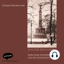 Berliner Kindheit um Neunzehnhundert (Ungekürzte Lesung)