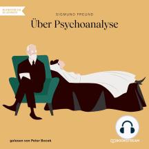 Über Psychoanalyse (Ungekürzt)