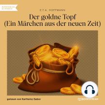Der goldne Topf - Ein Märchen aus der neuen Zeit (Ungekürzt)