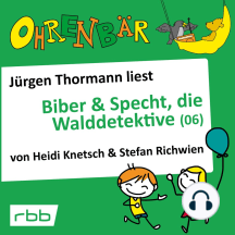 Ohrenbär - eine OHRENBÄR Geschichte, 5, Folge 52: Ohrenbär: Biber & Specht, die Walddetektive, Teil 6 (Hörbuch mit Musik)