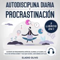 Autodisciplina diaria y procrastinación 2 libros en 1 Olvídate de pensamientos apáticos, elimina la flojera, rompe con el ciclo de distracciones y haz que suceda. Aun siendo un flojo sin remedio