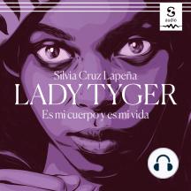 Lady Tyger: Es mi cuerpo y es mi vida