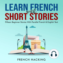 Learn French With Short Stories - Fifteen Beginner Stories With Parallel French & English Text