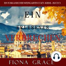 Ein erlesenes Verbrechen (Ein Toskanischer Weingarten Cozy-Krimi – Buch 3)