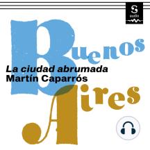 Buenos Aires: La ciudad abrumada