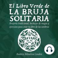 El Libro Verde de la Bruja Solitaria: Brujería tradicional, hechizos de magia y ejercicios para crear tu libro de las sombras