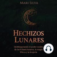 Hechizos lunares: Desbloqueando el poder oculto de las 8 fases lunares, la magia Wicca y la brujería