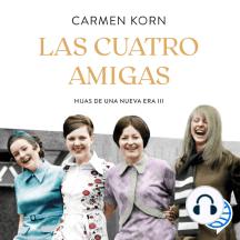 Las cuatro amigas (Saga Hijas de una nueva era 3): Una emocionante saga sobre cuatro mujeres que se enfrentaron a los momentos cruciales del siglo XX con la fuerza de la amistad