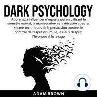 Dark Psychology: Apprenez à influencer n'importe qui en utilisant le contrôle mental, la manipulation et la déception avec les secrets techniques de la persuasion sombre, le contrôle de l'esprit dissimulé, les jeux d'esprit, l'hypnose et le lavage de