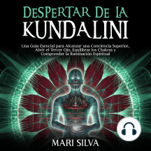 Despertar de la Kundalini: Una guía esencial para alcanzar una conciencia superior, abrir el tercer ojo, equilibrar los chakras y comprender la iluminación espiritual