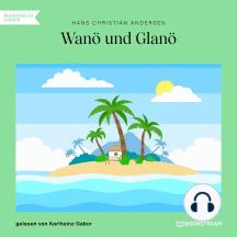 Wanö und Glanö (Ungekürzt)