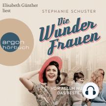 Wunderfrauen-Trilogie, Band 2: Von allem nur das Beste (Gekürzte Lesung)