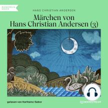 Märchen von Hans Christian Andersen 3 (Ungekürzt)