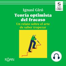 Teoría optimista del fracaso: Un relato sobre el arte de saber tropezar