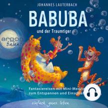 Babuba und der Traumtiger - Phantasiereisen zum Entspannen und Einschlafen (Vom Autor geführte Meditation (Ungekürzt))