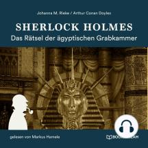 Sherlock Holmes: Das Rätsel der ägyptischen Grabkammer (Ungekürzt)