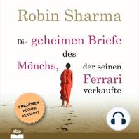 Die geheimen Briefe des Mönchs, der seinen Ferrari verkaufte - Eine Parabel vom Suchen und Finden (Ungekürzt)