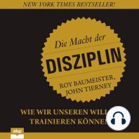 Die Macht der Disziplin - Wie wir unseren Willen trainieren können (Ungekürzt)