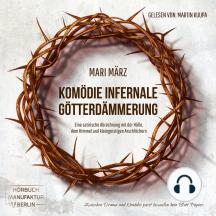 Komödie Infernale / Götterdämmerung - Zwei Geschichten zwischen Himmel & Hölle (ungekürzt)
