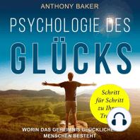 Psychologie des Glücks - Worin das Geheimnis glücklicher Menschen besteht (Ungekürzt)
