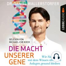 Die Macht unserer Gene - Wie Sie mit dem Wissen über Ihre Anlagen gesund bleiben (Ungekürzt)