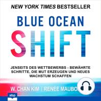 Blue Ocean Shift - Jenseits des Wettbewerbs Bewährte Schritte die Mut erzeugen und neues Wachstum schaffen (Ungekürzt)
