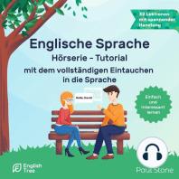 Englische Sprache Hörserie - Tutorial - mit dem vollständigen Eintauchen in die Sprache (Ungekürzt)
