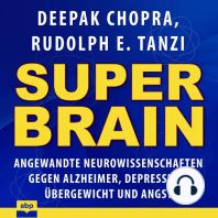 Super-Brain - Angewandte Neurowissenschaften gegen Alzheimer, Depression, Übergewicht und Angst (Ungekürzt)